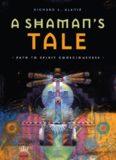 A Shaman's Tale: Path to Spirit Consciousness