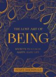 The Lost Art of Being: Secrets to a Calm, Happy, Easy Life