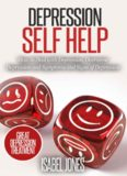 Depression self help : how to deal with depression, overcome depression and symptoms and signs of depression