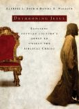 Dethroning Jesus: Exposing Popular Culture's Quest To Unseat The Biblical Christ