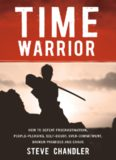 Time Warrior: How to defeat procrastination, people pleasing, self-doubt, overcommitment, broken promises and chaos