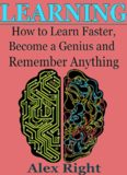 Learning: How to Learn Faster, Become a Genius And Remember Anything