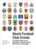 World Football Club Crests: The Design, Meaning and Symbolism of World Football's Most Famous Club