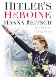 Hitler's Heroine : Hanna Reitsch