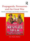 Propaganda, Persuasion and the Great War: Heredity in the Modern Sale of Products and Political