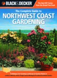 Black & decker The complete guide to Northwest coast gardening : techniques for growing landscape & garden plants in northern California, western Oregon, western Washington, and southwestern British Columbia