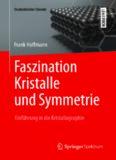 Faszination Kristalle und Symmetrie: Einführung in die Kristallographie
