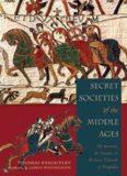 Secret societies of the Middle Ages : the Assassins, the Templars & the Secret Tribunals of Westphalia