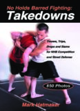 No Holds Barred Fighting: Takedowns: Throws, Trips, Drops and Slams for NHB Competition and Street