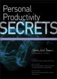 Personal Productivity Secrets: Do what you never thought possible with your time and attention... and regain control of your life