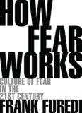 How Fear Works; Culture Of Fear In The Twenty-First Century
