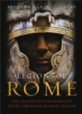 Legions of Rome: The Definitive History of Every Imperial Roman Legion
