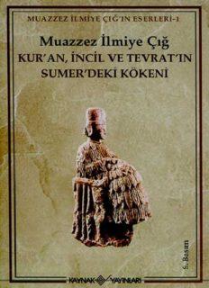 Kur'an, İncil ve Tevrat'ın Sümer'deki Kökeni - Muazzez İlmiye Çığ