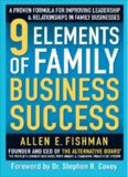 9 Elements of Family Business Success: A Proven Formula for Improving Leadership & Relationships