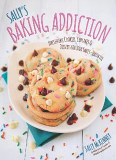 Sally's Baking Addiction  Irresistible Cupcakes, Cookies, and Desserts for Your Sweet Tooth Fix