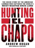 Hunting El Chapo: The Inside Story of the American Lawman Who Captured the World's Most-Wanted Drug