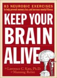 Keep Your Brain Alive: 83 Neurobic Exercises to Help Prevent Memory Loss and Increase Mental