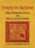 Swinging the Maelstrom: New Perspectives on Malcolm Lowry