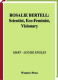 Rosalie Bertell: Scientists, Eco-Feminist, Visionary (Women Who Rock)