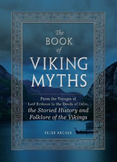 The Book of Viking Myths: From the Voyages of Leif Erikson to the Deeds of Odin, the Storied History and Folklore of the Vikings