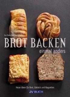 Brot backen einmal anders : Neue Ideen für Brot, Gebäck und Baguettes.