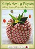 Simple Sewing Projects: 16 Easy Sewing - All Free Sewing