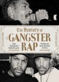 The History of Gangster Rap: From Schoolly D to Kendrick Lamar, the Rise of a Great American Art