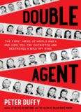 Double Agent: The First Hero of World War II and How the FBI Outwitted and Destroyed a Nazi Spy
