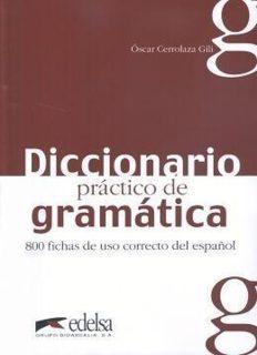 Cerrolaza Gili, Óscar, diccionario práctico de gramática: 800 fichas de uso correcto del español