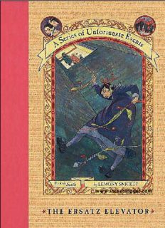 A Series of Unfortunate Events * BOOK the Sixth THE ERSATZ ELEVATOR by LEMONY SNICKET