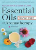 Essential Oils & Aromatherapy, An Introductory Guide: More Than 300 Recipes for Health, Home