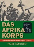 Das Afrika Korps : Erwin Rommel and the Germans in Africa, 1941–43