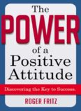 The Power of a Positive Attitude Discovering the Key to Success