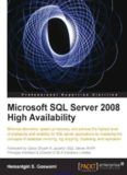 Microsoft SQL Server 2008 High Availability: Minimize downtime, speed up recovery, and achieve the highest level of availability and reliability for SQL server applications by mastering the concepts of database mirroring, log shipping, clusterin