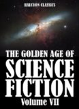 The Golden Age of Science Fiction Volume VII: An Anthology of 50 Short Stories