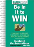 Be In It to Win: Strategies to Develop the Positive Attitude You Need for Sales Success (SellingPower Library)