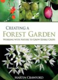 Creating a Forest Garden: Working with Nature to Grow Edible Crops