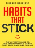 Habits That Stick The Ultimate Guide To Building Powerful Habits That Stick Once and For All