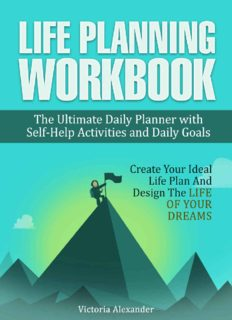 Life Planning Workbook: The Ultimate Daily Planner with Self-Help Activities and Daily Goals. Create Your Ideal Life Plan And Design The Life Of Your Dreams