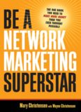 Be a Network Marketing Superstar: The One Book You Need to Make More Money Than You Ever Thought