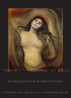 Toward a Theology of Eros: Transfiguring Passion at the Limits of Discipline (Transdisciplinary Theological Colloquia)