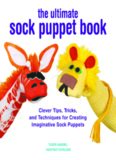 The Ultimate Sock Puppet Book  Clever Tips, Tricks, and Techniques for Creating Imaginative Sock
