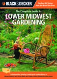 Black & decker The complete guide to lower Midwest gardening : techniques for growing landscape & garden plants in Missouri, Kentucky, Ohio, Indiana, Illinois, West Virginia, southern Michigan & southern Ontario