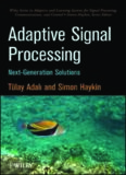 Adaptive Signal Processing: Next Generation Solutions (Adaptive and Learning Systems for Signal Processing, Communications and Control Series)