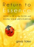 RETURN to ESSENCE - How to Be in the Flow and Fulfill Your Life's Purpose