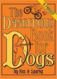 The Dangerous Book for Dogs- A Parody by Rex & Sparky