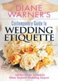 Diane Warner's Contemporary Guide To Wedding Etiquette: Advice From America's Most Trusted Wedding