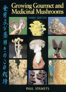 Growing Gourmet and Medicinal Mushrooms; A Companion Guide to the Mushroom Cultivator (3rd Ed.) - Ten Speed Press-Crown Publishing-Random House