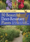 50 beautiful deer-resistant plants : the prettiest annuals, perennials, bulbs, and shrubs that deer