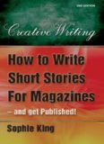 How to Write Short Stories for Magazines and Get Published!: ..and Get Them Published!